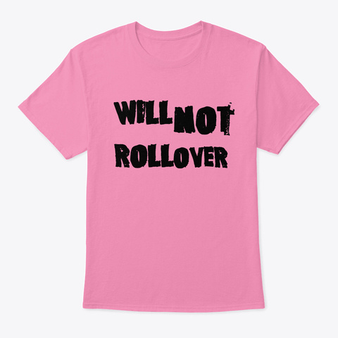 Will Not Rollover  M &Amp; F Tee Pink T-Shirt Front