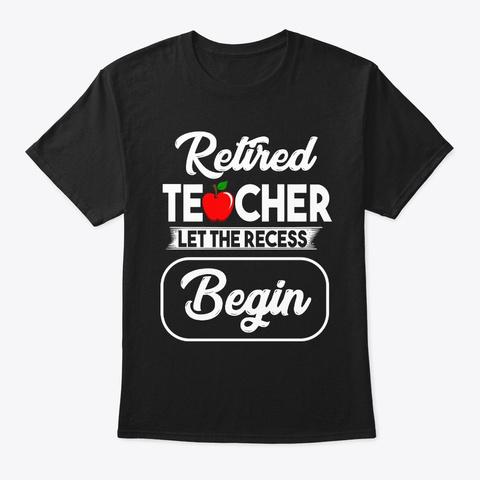 Retired Teacher Let The Recess Begin Black T-Shirt Front