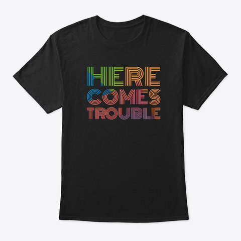 Here Comes Trouble Black T-Shirt Front