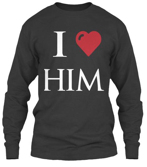 I Love Him Dark Heather T-Shirt Front
