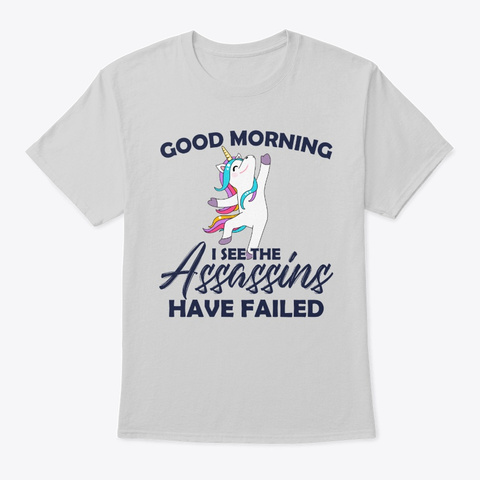 Unicorn I See The Assassins Have Failed Light Steel T-Shirt Front