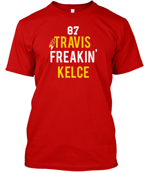 87 Travis   Kelce Freakin' Classic Red T-Shirt Front