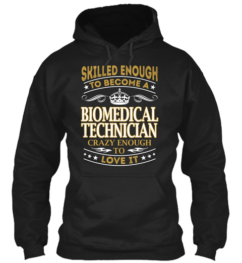 Skilled Enough To Become A Biomedical Technician Crazy Enough To Love It Black T-Shirt Front