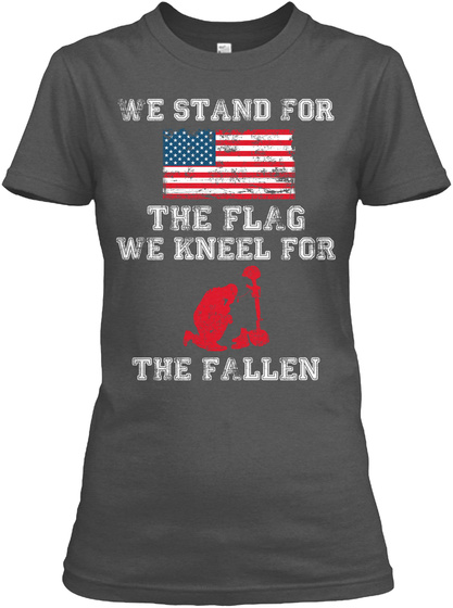 We Stand For The Flag We Kneel For The Fallen Charcoal Women's T-Shirt Front