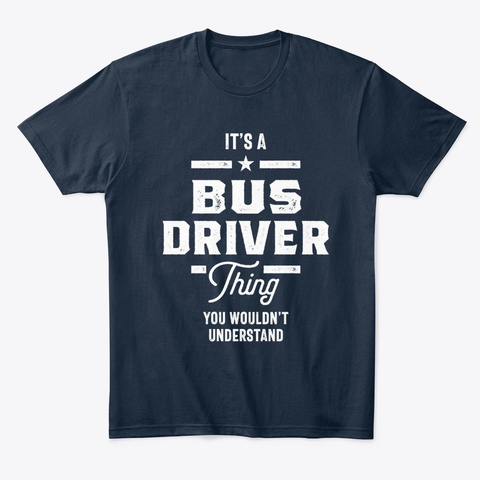 Bus Driver Work Job Title Gift New Navy T-Shirt Front