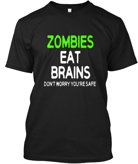 Zombies Eat Brains Don't Worry You're Safe Black T-Shirt Front