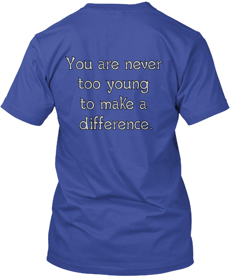 You Are Never Too Young To Make A Difference. Deep Royal T-Shirt Back