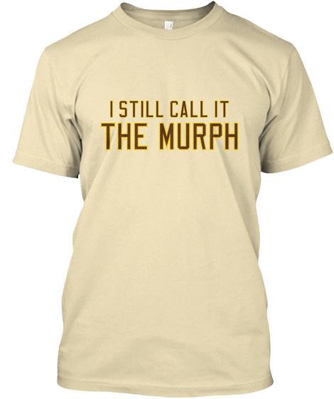 I Still Call It The Murph Cream T-Shirt Front