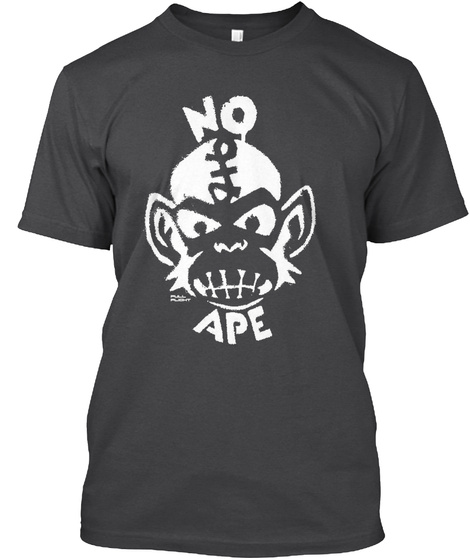 """No Ape""   Dark Grey Tee Dark Grey Heather T-Shirt Front"