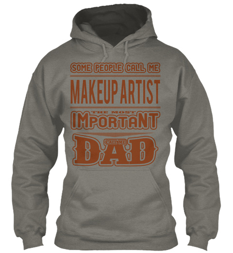 Some People Call Me Makeup Artist The Most Important Call Me Dad Charcoal T-Shirt Front