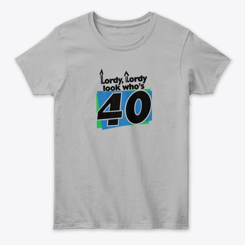 Lordy Lordy Look Who S 40 Products Teespring
