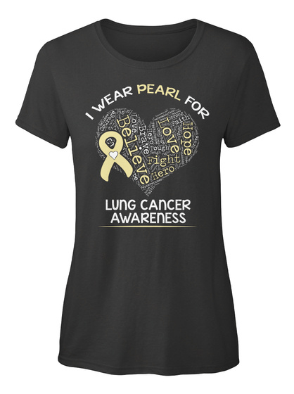 I Wear Pearl For Believe Love Hope Fight Hero Brave Lung Cancer Awareness Black T-Shirt Front
