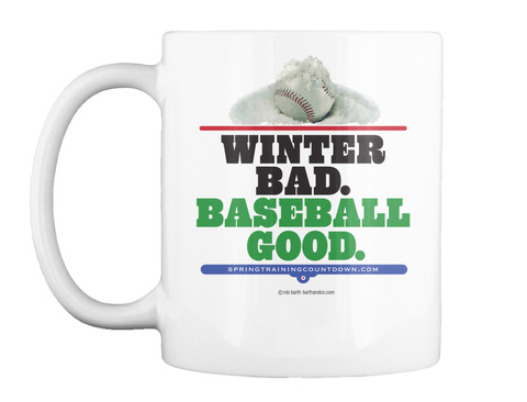 Winter Bad Baseball Good Spring Training Countdown.Com White Mug Front