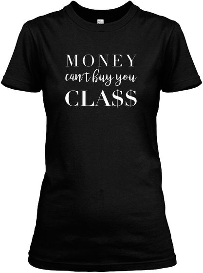 Money Can't Buy You Class Black Women's T-Shirt Front