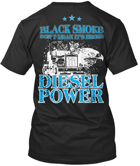 Black Smoke Don T Mean It S Broke Diesel Power Black T-Shirt Back