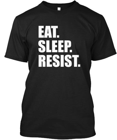 Eat.Sleep.Resist. Black T-Shirt Front