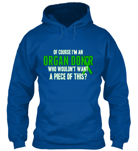 Of Course I'm An Organ Donor Who Wouldn't Want A Piece Of This? Royal T-Shirt Front