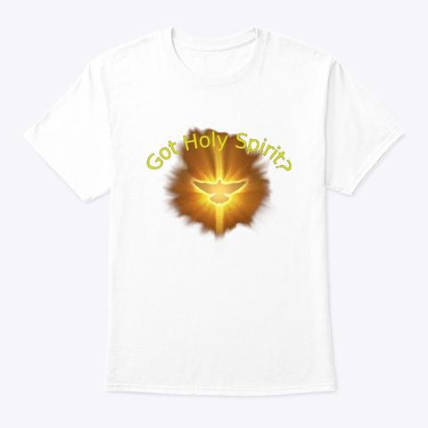 White T Shirt: Got Holy Spirit? White T-Shirt Front