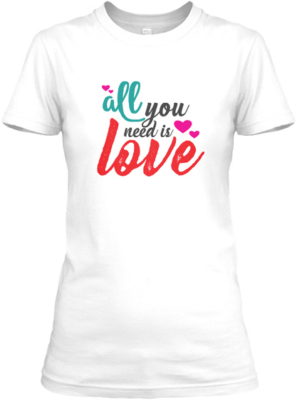All You Need Is Love White T-Shirt Front