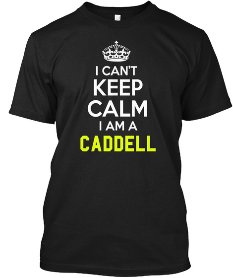 I Can't Keep Calm I Am A Caddell Black T-Shirt Front