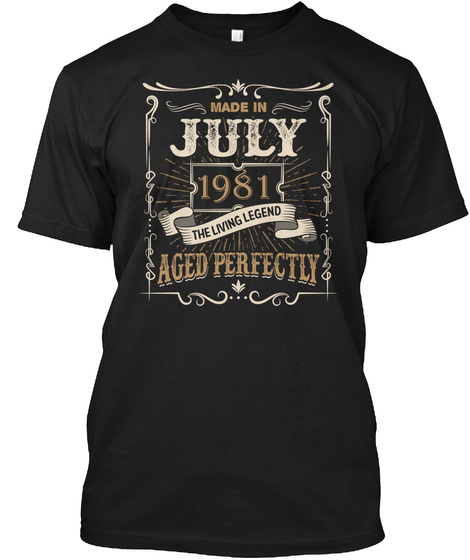 Made In July 1981 Perfect Living Legend Black T-Shirt Front