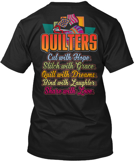 Quilters Cut With Hope Stitch With Grace. Quilt With Dreams. Bind With Laughter. Share With Love Black T-Shirt Back