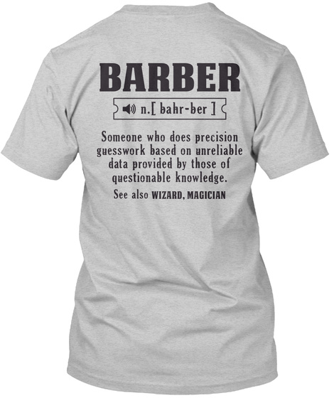 Barber In.[Bahr Ber] Someone Who  Does Precision Guesswork Based On Unreliable Data Provided By Those Of Questionable... Light Steel T-Shirt Back
