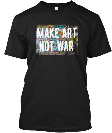 Make Art Not War Peace Graffiti Black T-Shirt Front
