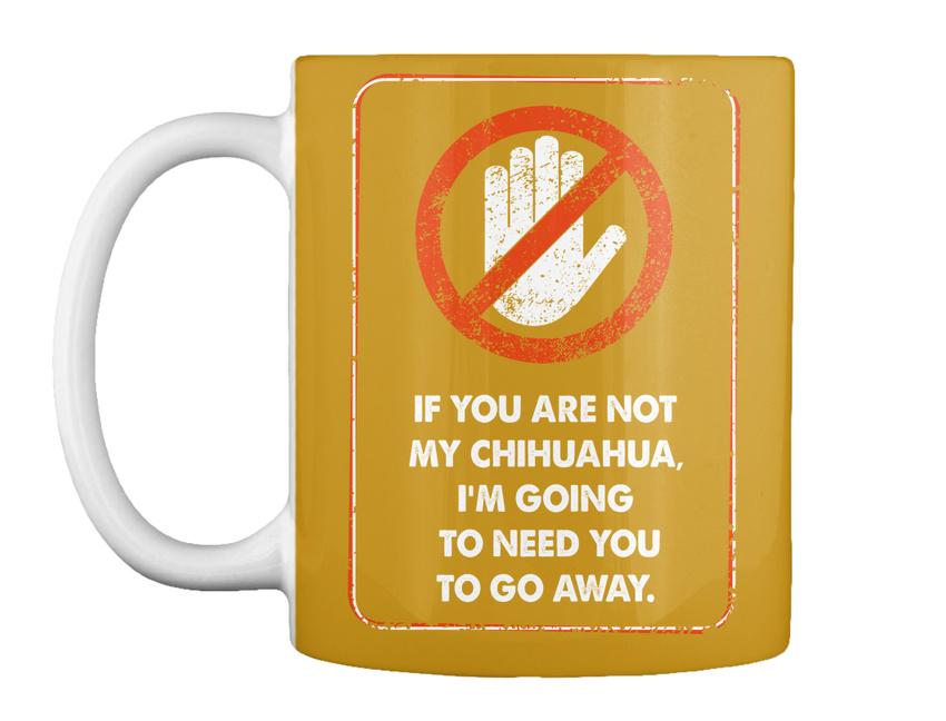 miniature 57 - Not My Chihuahua Go Away - If You Are Chihuahua, I'm Going To Gift Coffee Mug