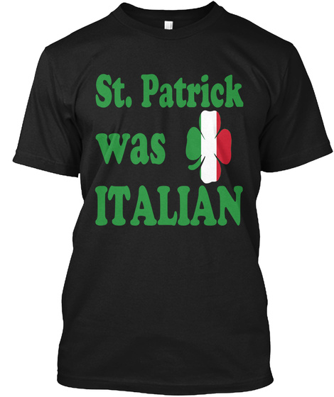 St Patrick Was Italian Irish Black T-Shirt Front