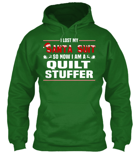 I Lost My Santa Suit So Now I Am A Quilt Stuffer Irish Green T-Shirt Front