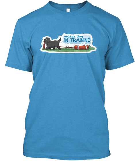 Water Dog In Training Heathered Bright Turquoise  T-Shirt Front