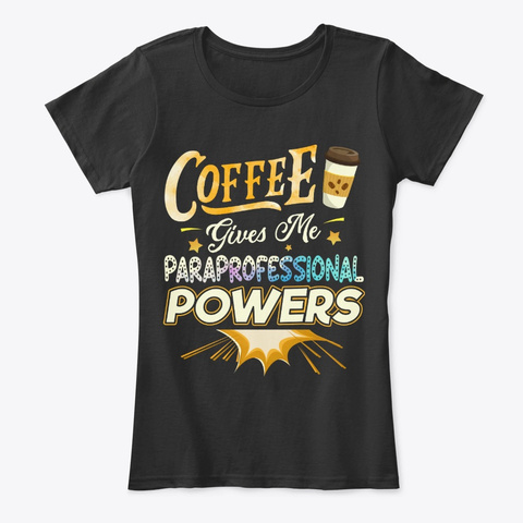 Paraprofessional Gift   Coffee Gives Me Black T-Shirt Front
