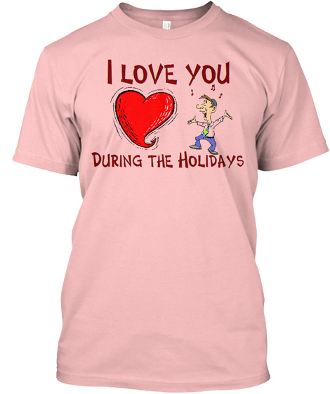 I Love You During The Holidays T Shirt Pale Pink T-Shirt Front
