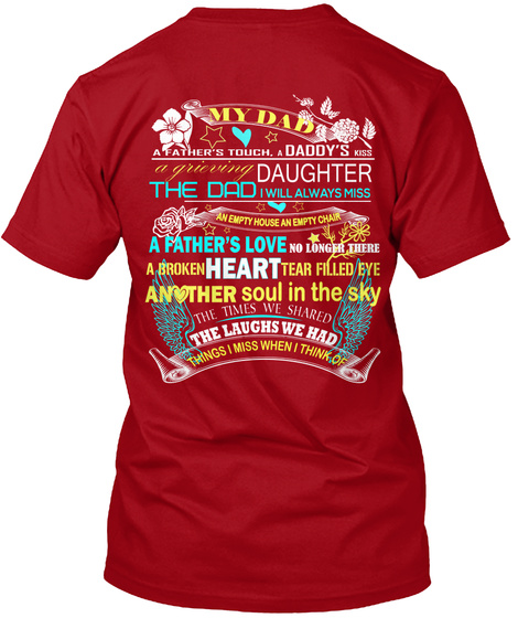 My Dad A Father's Touch, A Daddy's Kiss A Grinning Daughter The Dad I Will Always Miss An Empty House An Empty Chair... Deep Red T-Shirt Back