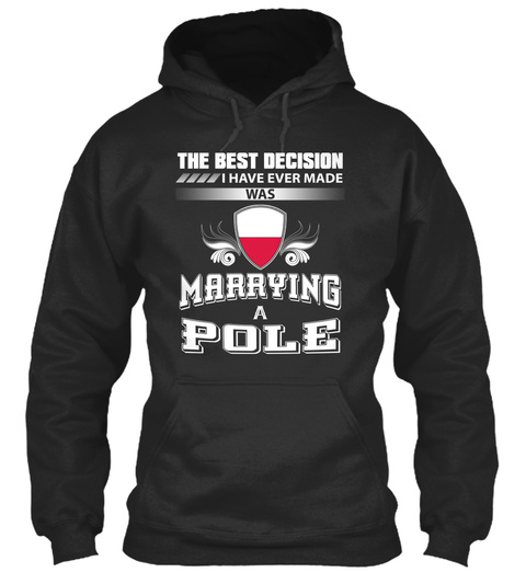 The Best Decision I Have Ever Made Was Marrying A Pole Jet Black T-Shirt Front