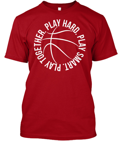 5f5d054962c Basketball team motto warmup shirt. from SportzTeez Apparel. Play Hard.  Play Smart. Play Together. Deep Red T-Shirt Front