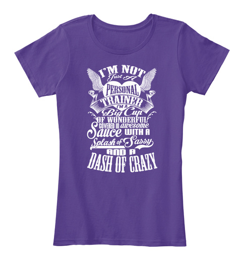 Im Not Just A Personal Trainer Im A Big Cup Of Wonderful Covered In Awesome Sauce With A Splash Of Sassy And A Dash... Purple T-Shirt Front