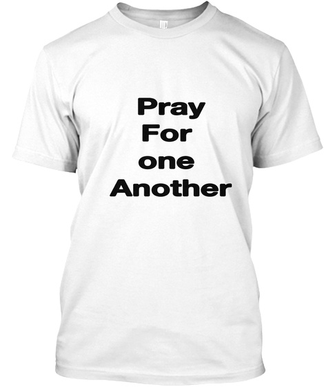 Pray For  One  Another White T-Shirt Front