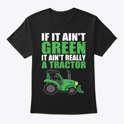 Farmer Gift Ain't Green It Ain't Tractor Black T-Shirt Front