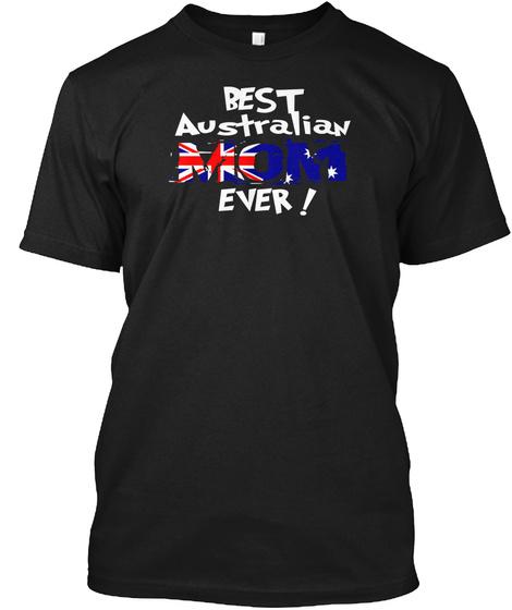 Best Australian Mom Ever! T Shirt Black T-Shirt Front