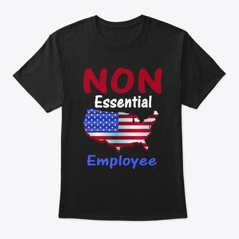 Non Essential Employee T Shirt Black T-Shirt Front