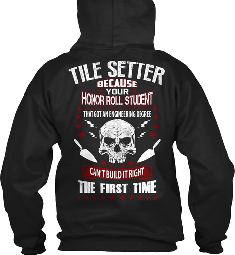 Tile Setter Because Your  Honor Roll Student That Got An Engineering Degree Can't Build It Right  The First Time Black T-Shirt Back