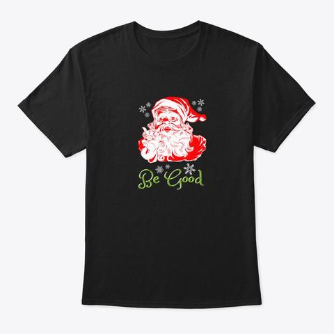 Cute Christmas Santa Be Good Saying Black T-Shirt Front