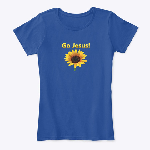 Sunflower Says Go Jesus Deep Royal  T-Shirt Front