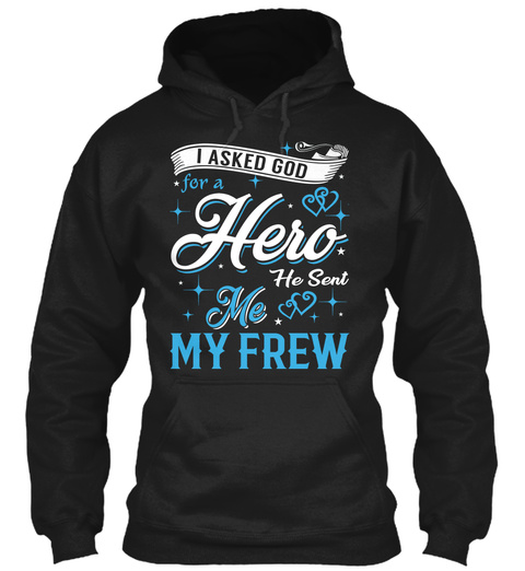 I Asked God For A Hero. He Sent Me Frew Black T-Shirt Front