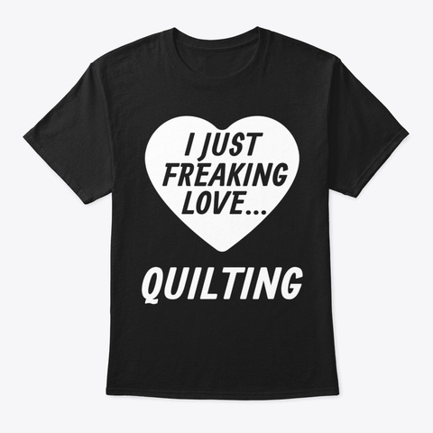 Funny Quilting Ideas For Quilters Lovers Black T-Shirt Front