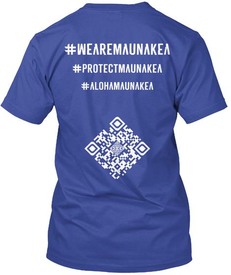 #Wearmsunakea#Protectmaunakea#Alohamaunakea Deep Royal T-Shirt Back