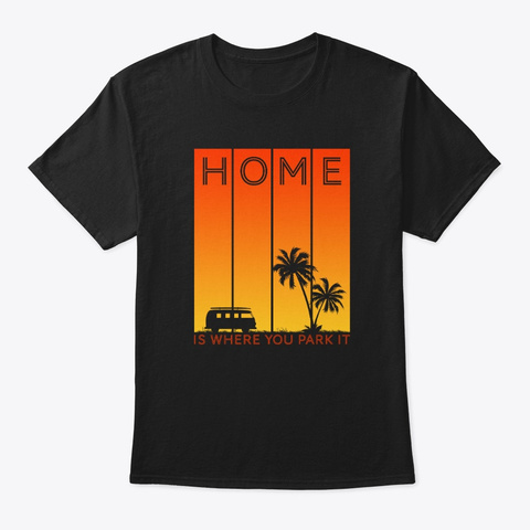 Home Is Where You Park It Black T-Shirt Front