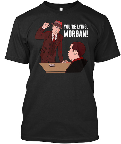 You're Lying,  Morgan! Black T-Shirt Front